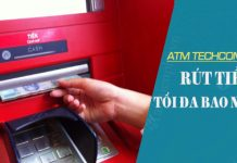 so tien rut toi da atm techcombank