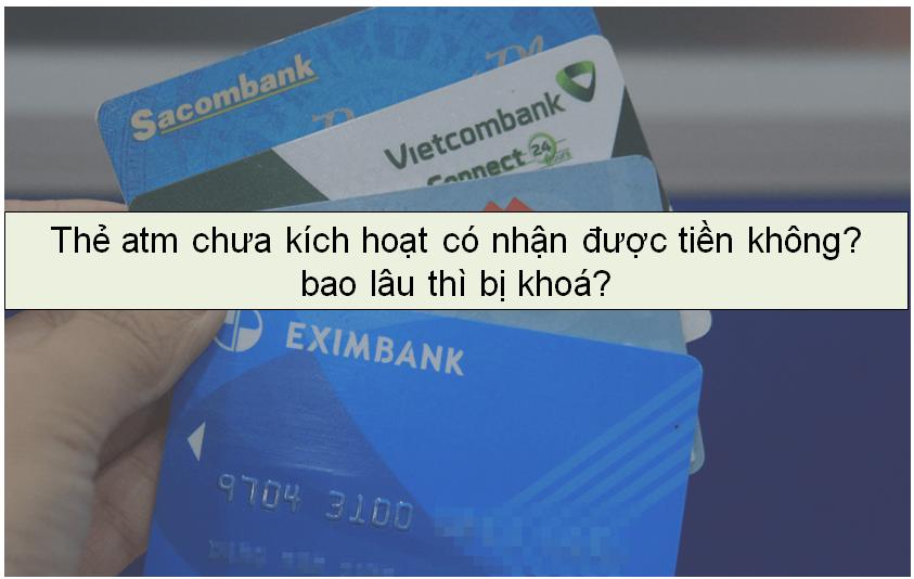 the atm chua kich hoat co nhan duoc tien khong