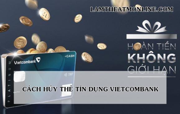 Cach huy the tin dung vietcombank
