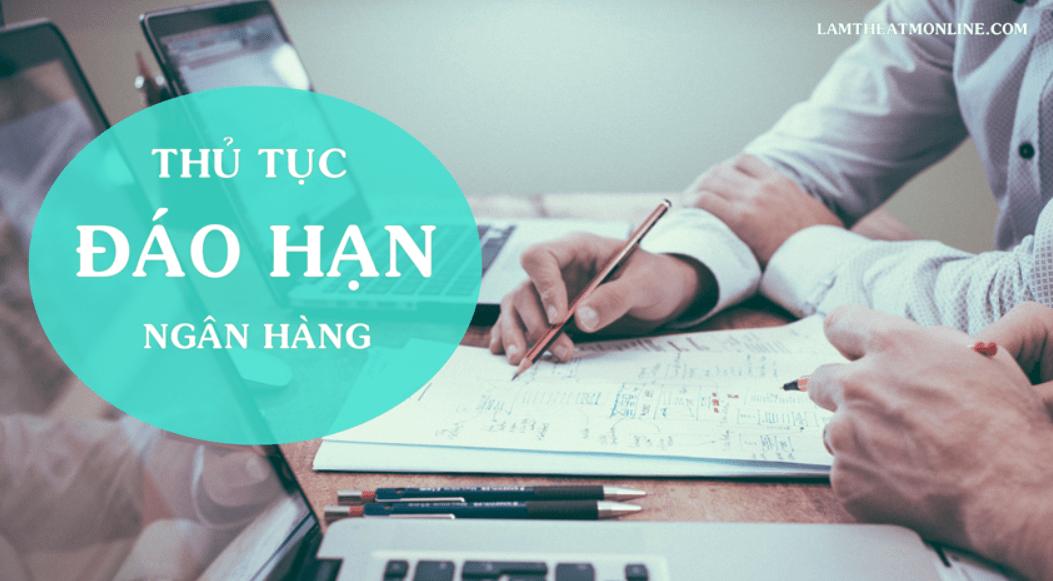 huong dan lam thu tuc dao han ngan hang