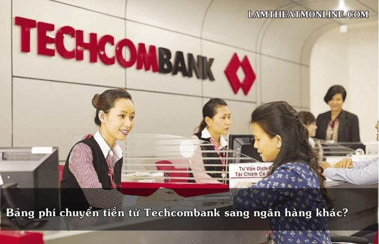 phi chuyen tien tu techcombank sang ngan hang khac