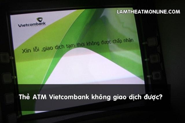 the atm vietcombank khong giao dich duoc