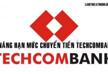 nang han muc chuyen tien techcombank