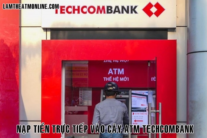 Cach nap tien truc tiep vao may atm techcombank