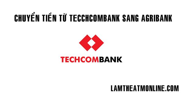Chuyen tien tu techcombank sang agribank mat bao lau