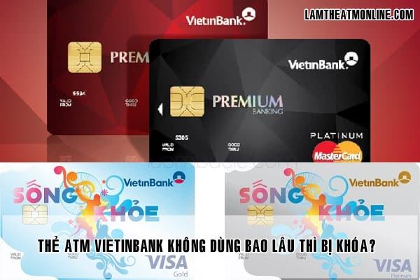 The atm vietinbank khong dung bao lau thi bi khoa